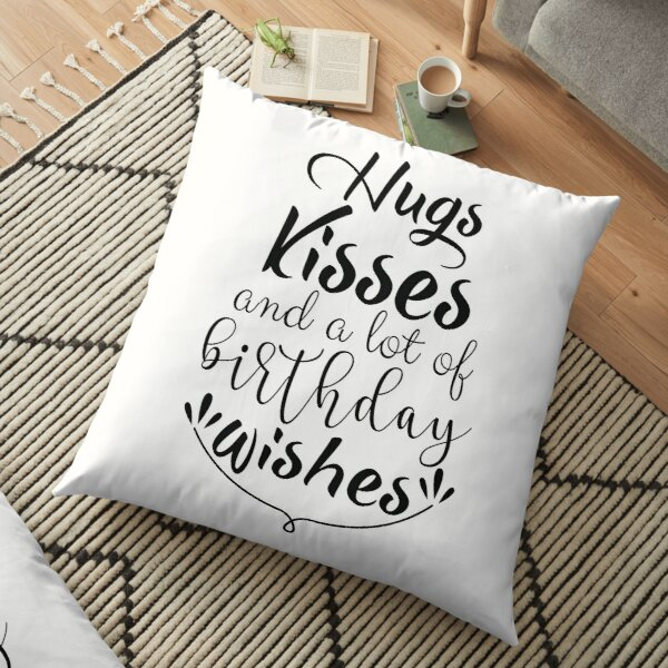 Hugs Kisses and a lot of Birthday Wishes Floor Pillow