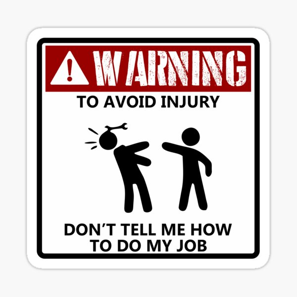 To Avoid Injury Dont Tell Me How To Do My Job funny mechanic Sticker