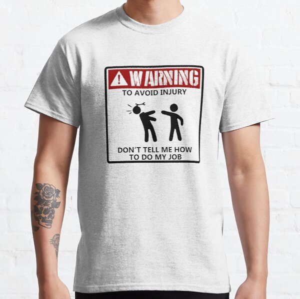 To Avoid Injury Dont Tell Me How To Do My Job funny mechanic Classic T-Shirt
