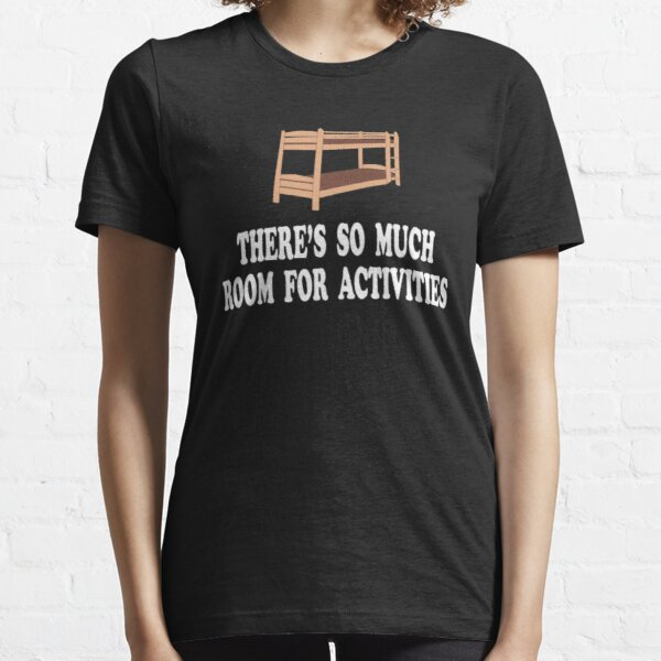 there's so much room for activities Essential T-Shirt