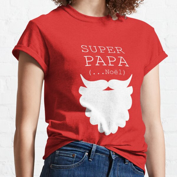 SUPER DAD (... Christmas) - PAPA NOEL = Santa Claus - PAPA = Dad Classic T-Shirt
