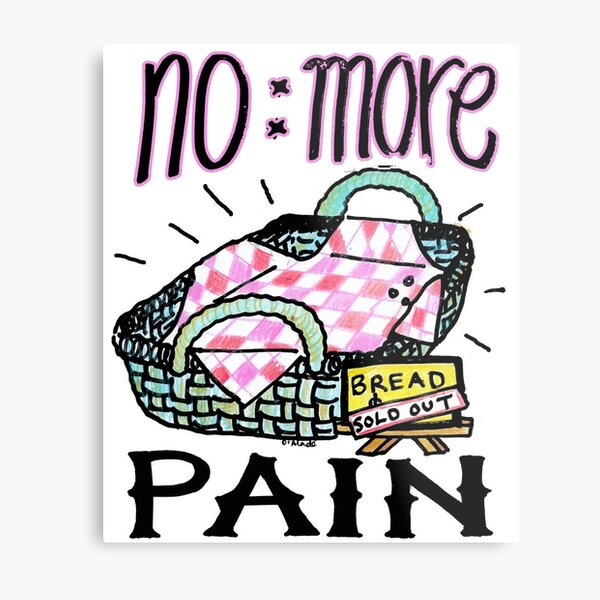 No more pain funny Foodie Quote Metal Print