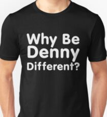 Why be Denny Different? Unisex T-Shirt