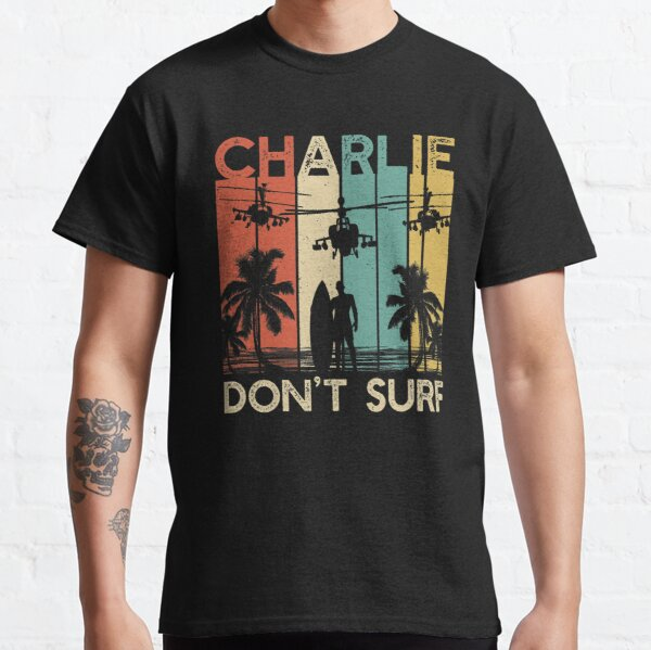 Charlie Don`t Surf Military Vietnam War Apocalypse T-Shirt Classic T-Shirt