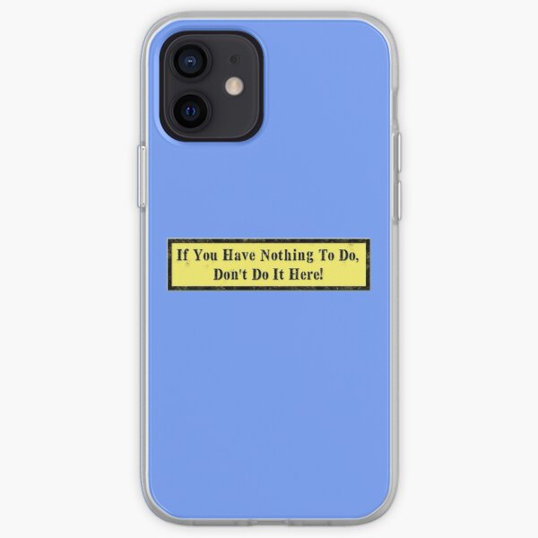If you have Nothing to do... iPhone Soft Case