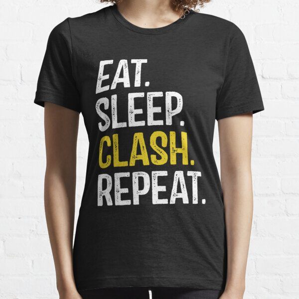 Eat Sleep Clash Repeat Camiseta esencial
