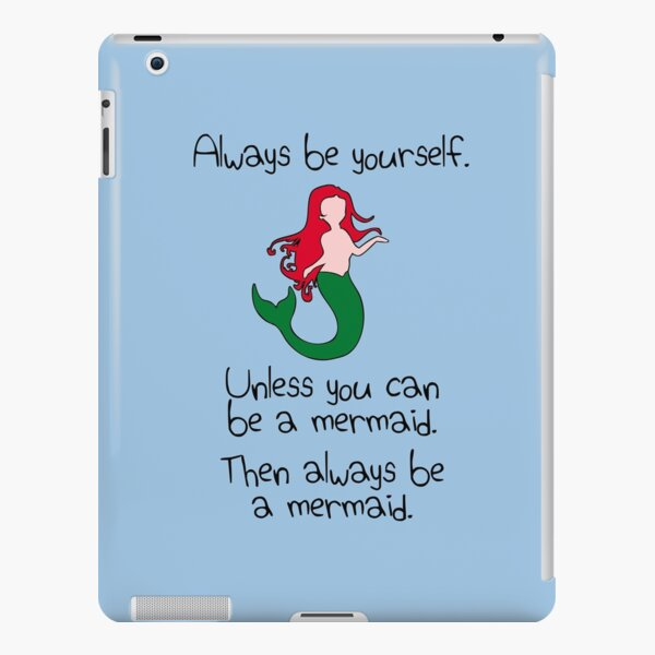 Always Be Yourself, Unless You Can Be A Mermaid iPad Snap Case