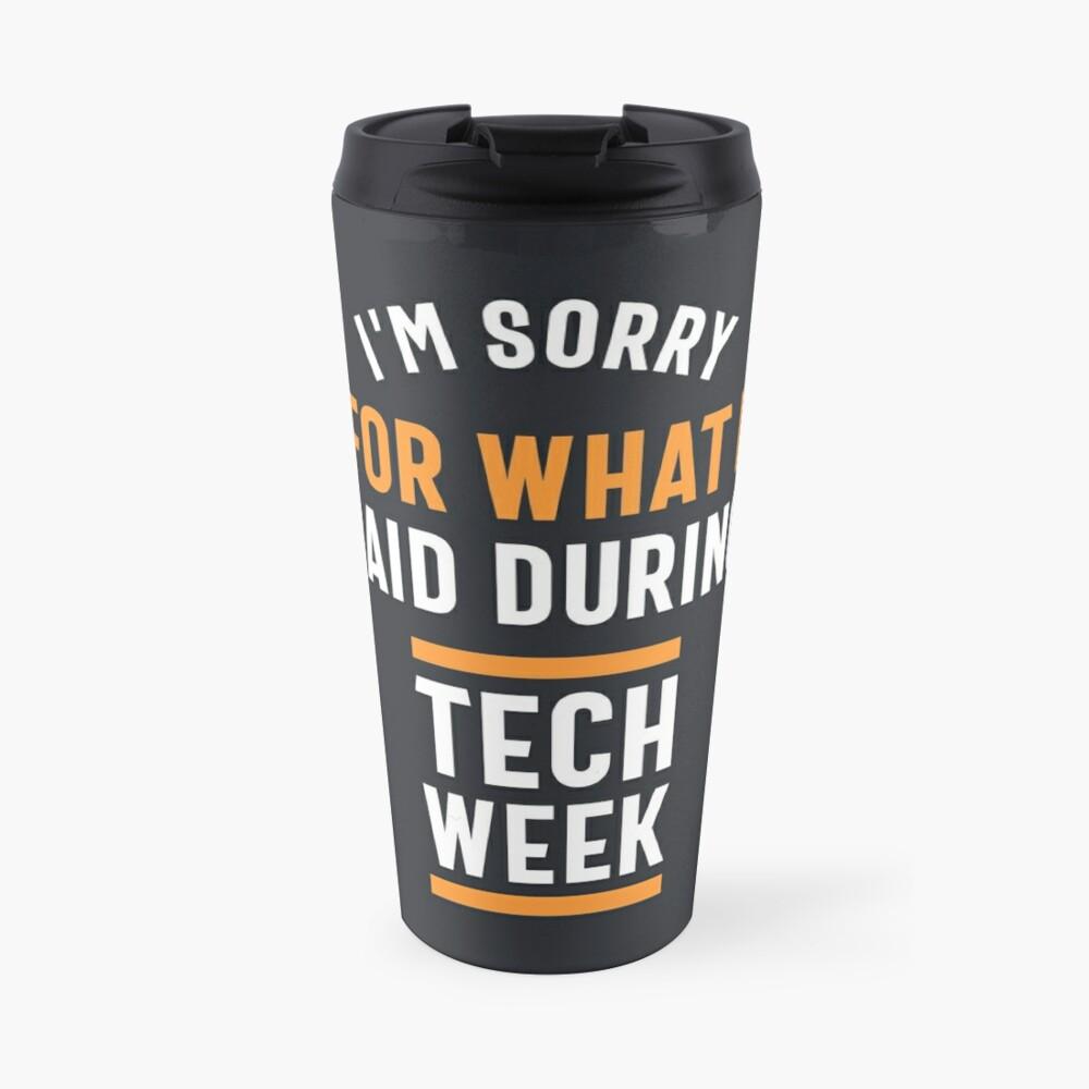 I'm Sorry for What I Said During Tech Week Travel Mug