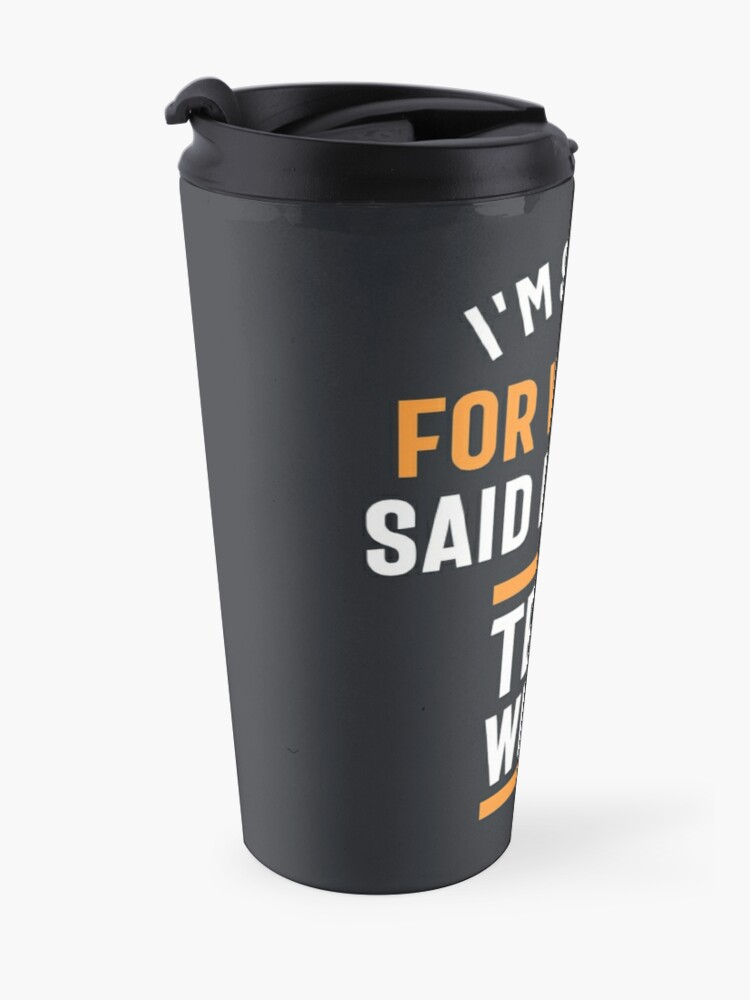 Alternate view of I'm Sorry for What I Said During Tech Week Travel Mug