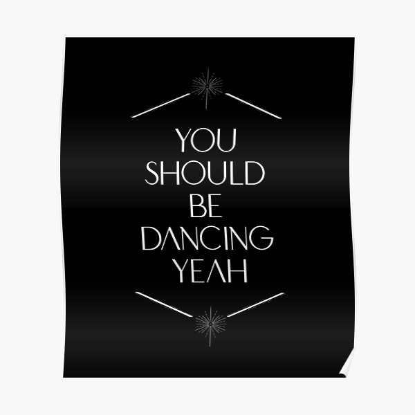 You should be dancing (white lettering) Poster