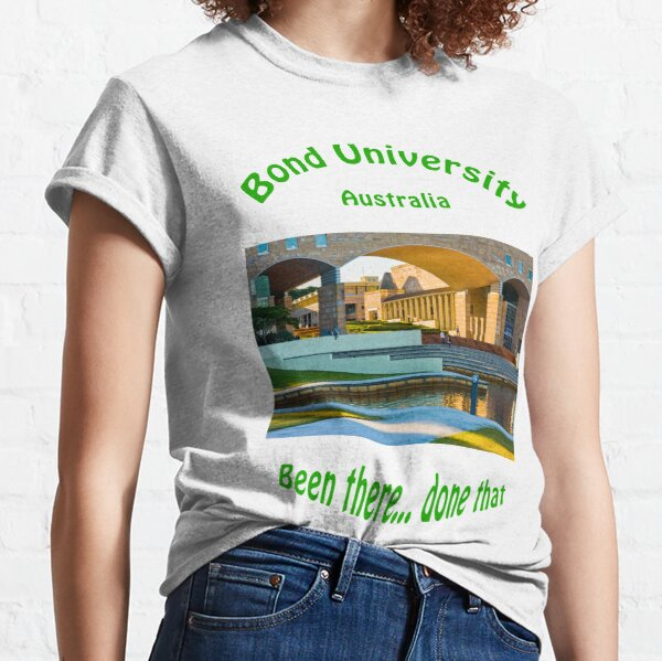 Bond University—been there, done that Classic T-Shirt