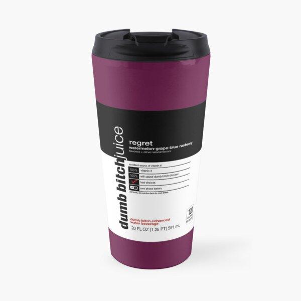 dumb bitch juice-regret Travel Mug