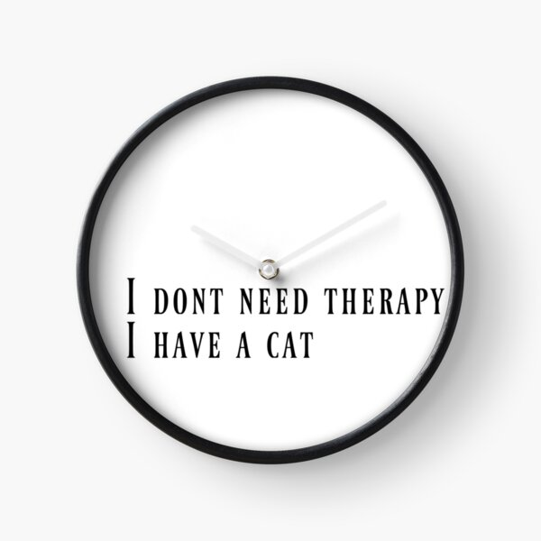 I dont need therapy i have a cat Clock