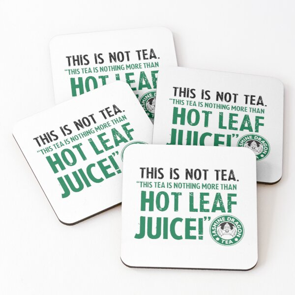 Tea Quote Design: This Tea is Nothing More Than Hot Leaf Juice, Avatar Quote Coasters (Set of 4)