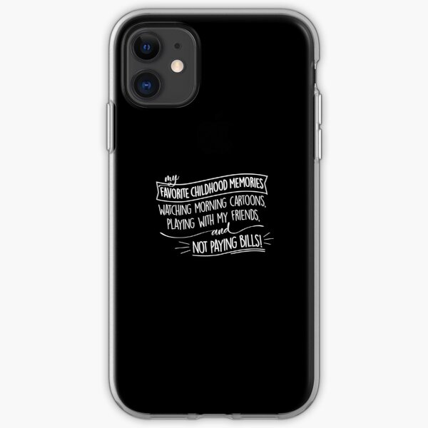 My Favorite Childhood Memories: Not Paying Bills, Funny Design iPhone Soft Case