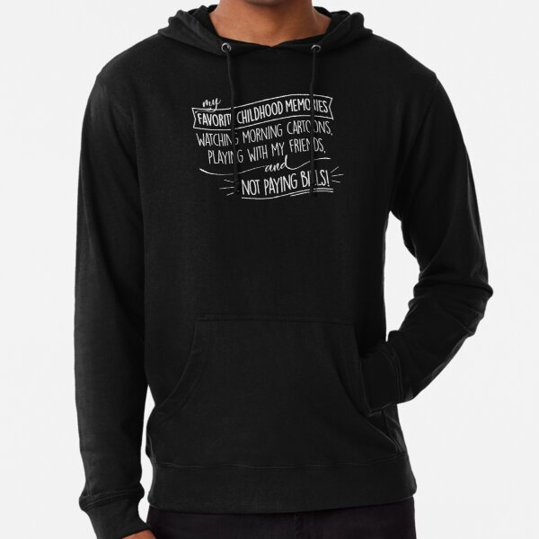 My Favorite Childhood Memories: Not Paying Bills, Funny Design Lightweight Hoodie