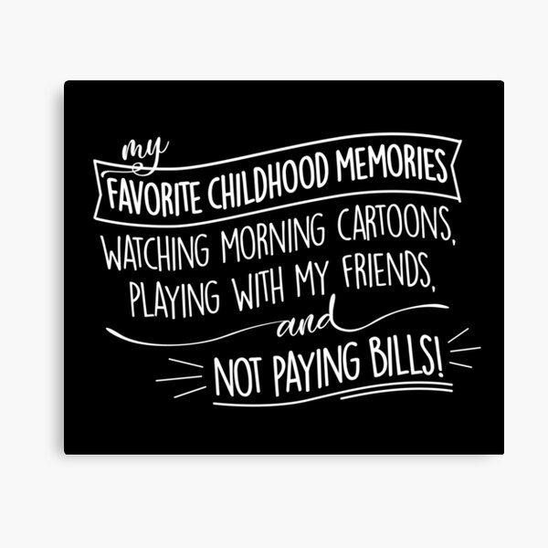 My Favorite Childhood Memories: Not Paying Bills, Funny Design Canvas Print