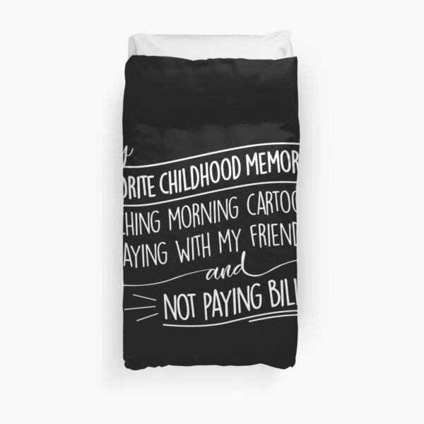 My Favorite Childhood Memories: Not Paying Bills, Funny Design Duvet Cover