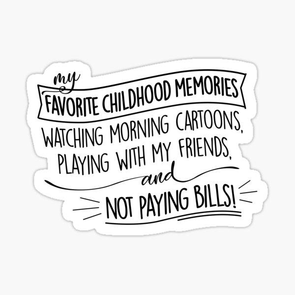 My Favorite Childhood Memories: Not Paying Bills, Funny Design Sticker