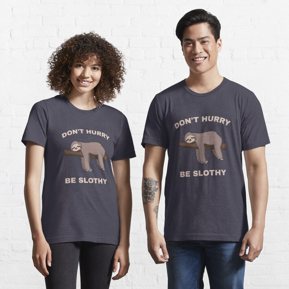 Don't Hurry Be Slothy - Don't Hurry Be Happy Sloth Essential T-Shirt