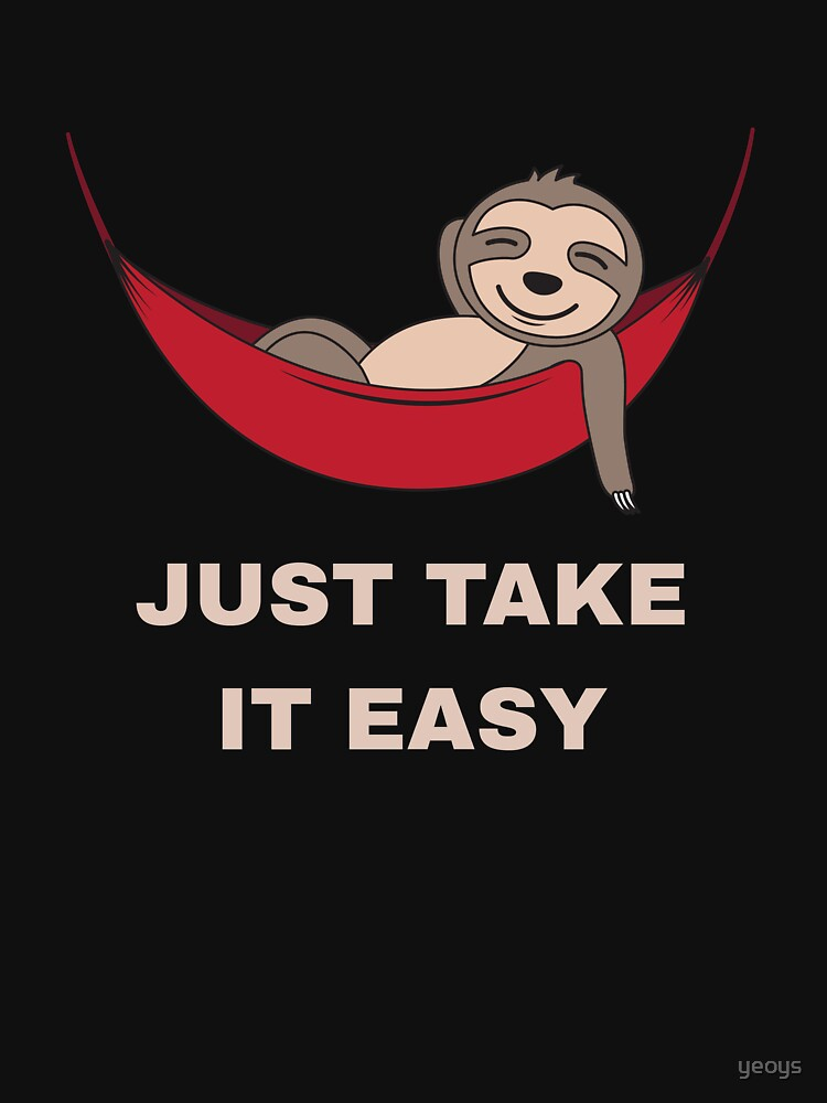 Just Take It Easy - Cool Napping Sloth by yeoys