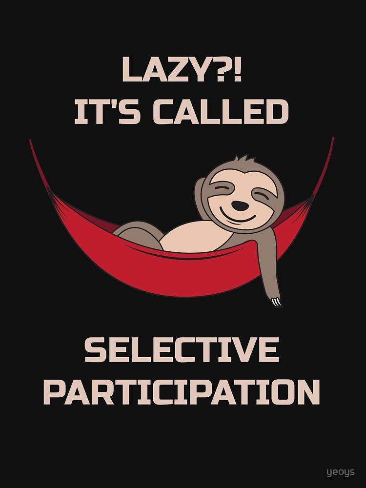 Lazy It's Called Selective Participation - Funny Sloth by yeoys