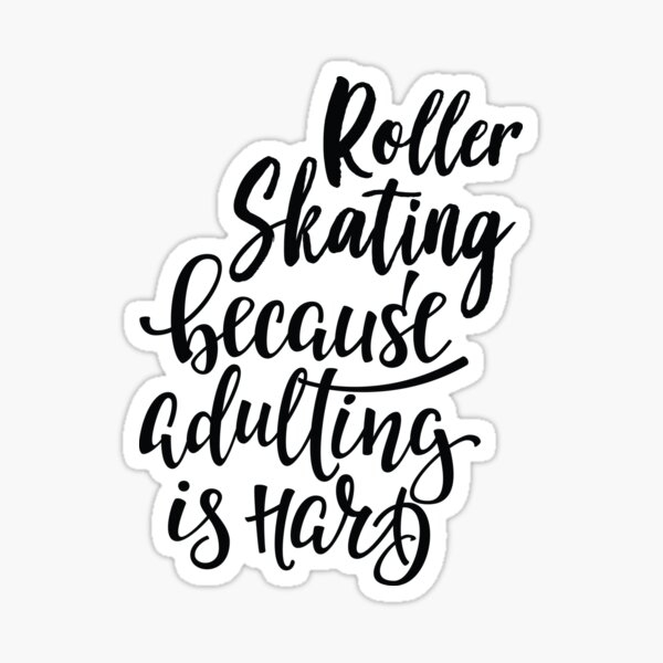 Roller Skating Because Adulting Is Hard Sticker