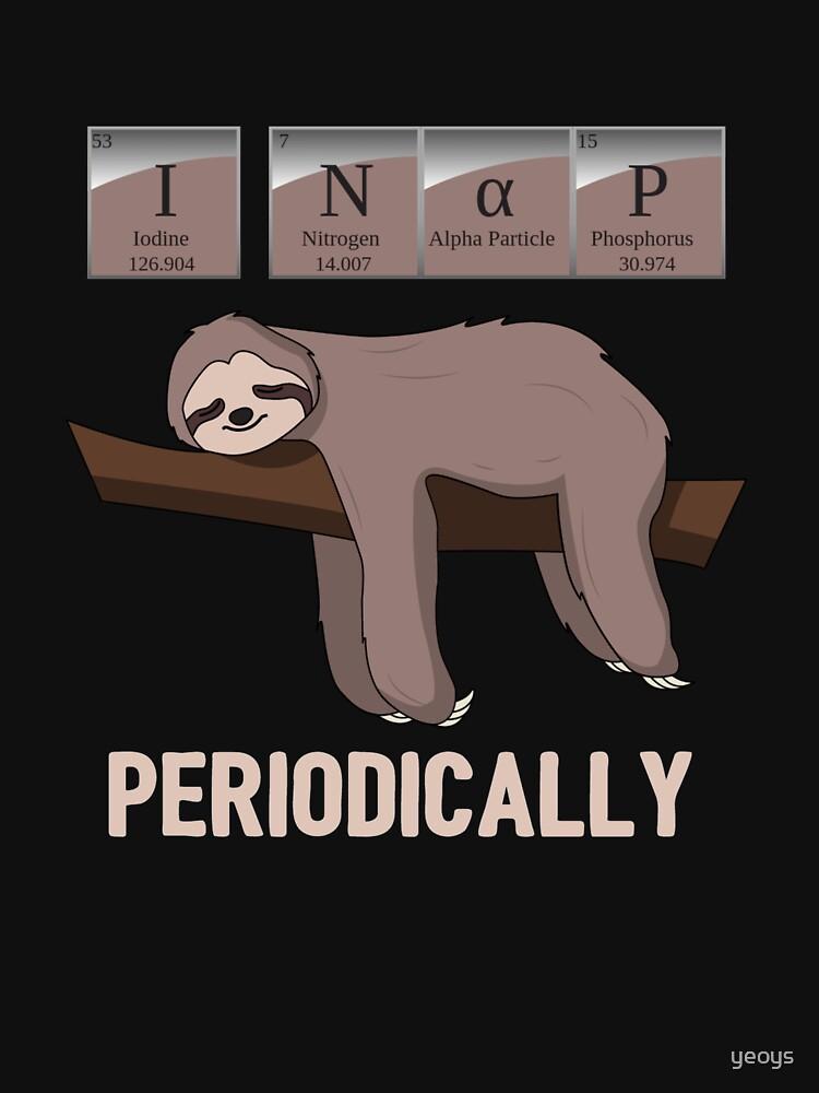 I Nap Periodically - Funny Chemistry Pun Sloth by yeoys