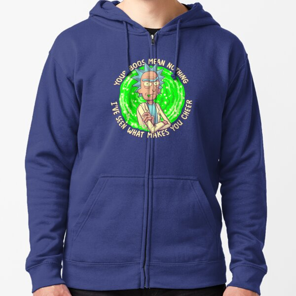 Rick and Morty - Your Boos mean NOTHING Funny Rick Sanchez Quote Zipped Hoodie