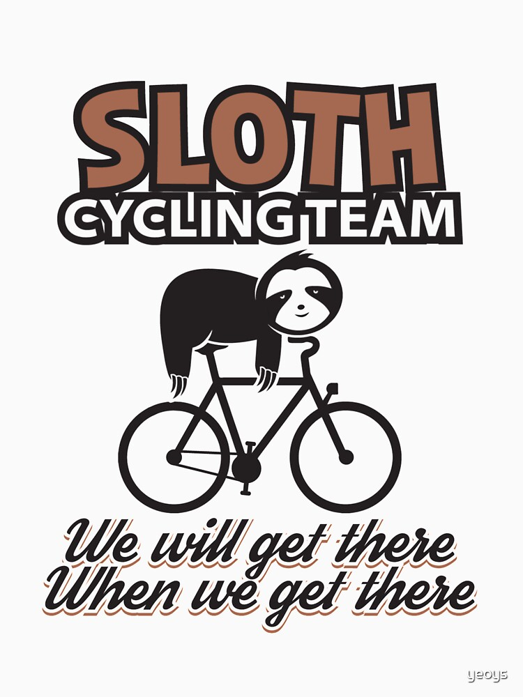 We Will Get There When We Get There - Sloth Cycling Team by yeoys