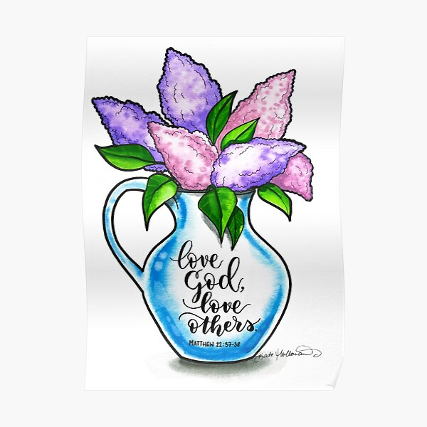 Love God, Love others - Christian Watercolor Art - Illustrated Bible verse - Lilac flowers in a vase Poster