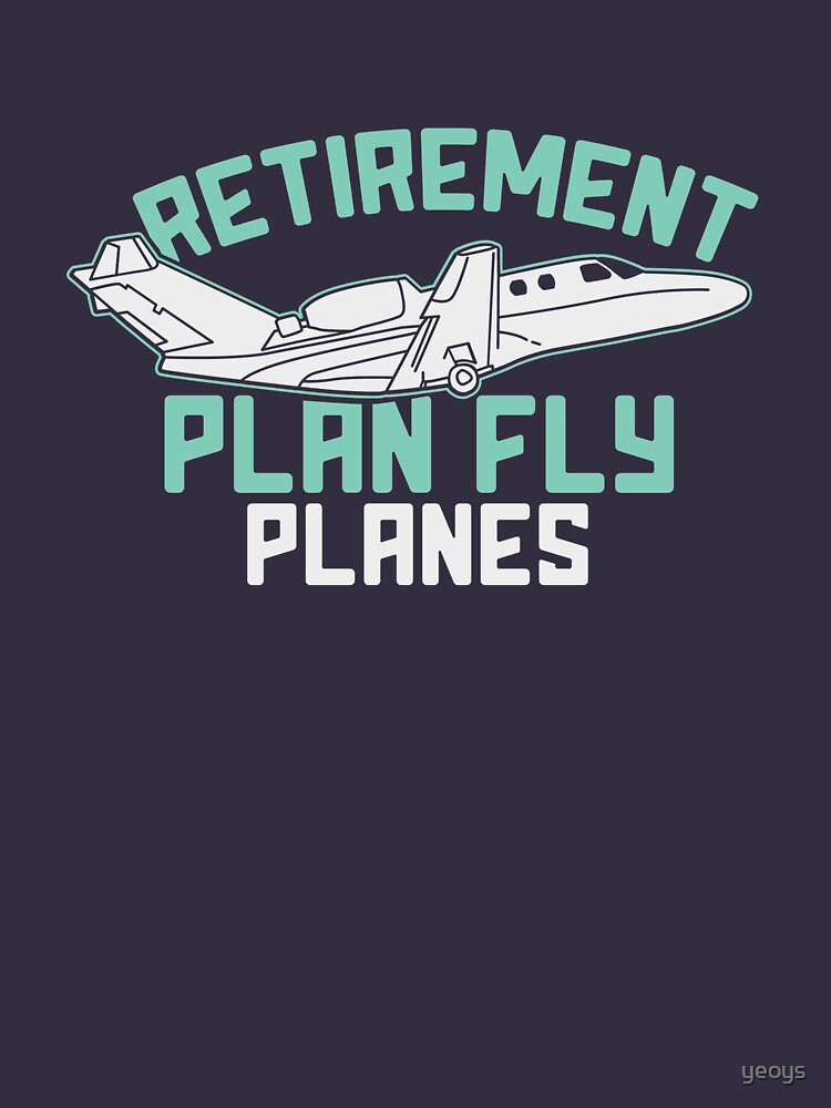 Retirement Plan Fly Planes - Aircraft von yeoys
