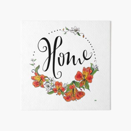 Home, where flowers bloom Art Board Print