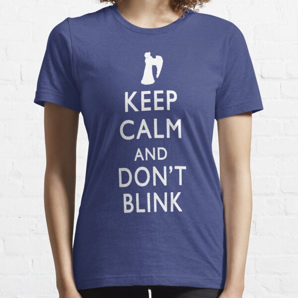 Keep Calm and Don't Blink Essential T-Shirt