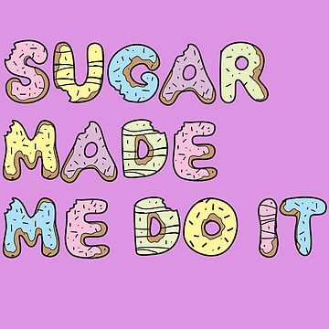 sugar made me do it by e2productions