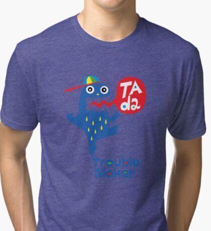 Trouble Maker- Ta Da Tri-blend T-Shirt