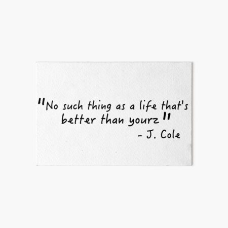 No such thing as a life that's better than yourz- Love Yourz J. Cole Sticker Art Board Print