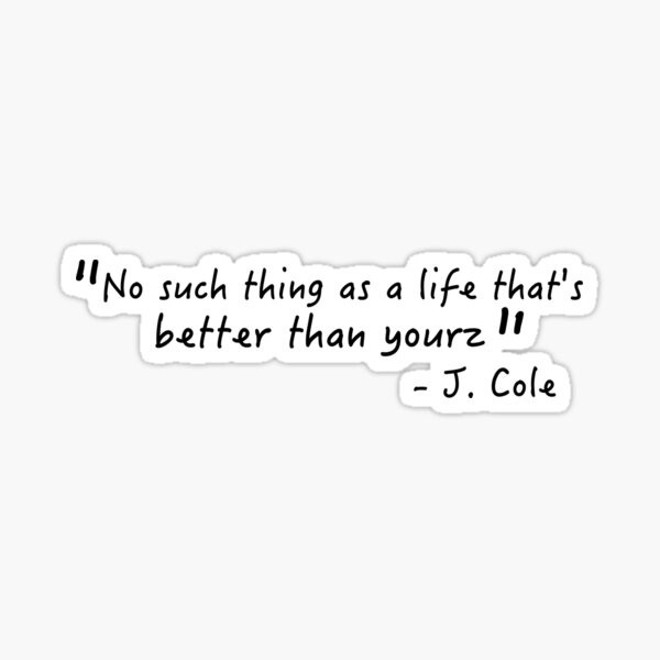 No such thing as a life that's better than yourz- Love Yourz J. Cole Sticker Sticker