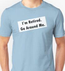 I'm Retired. Go Around me. T-Shirt