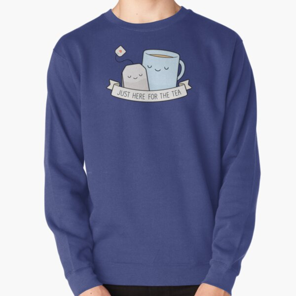 Just Here For The Tea Pullover Sweatshirt