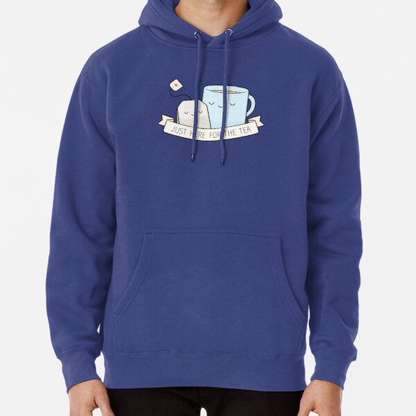 Just Here For The Tea Pullover Hoodie