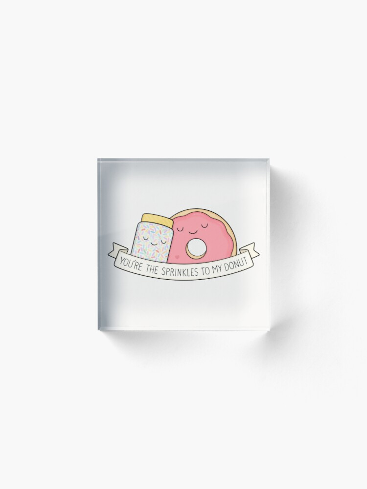 Alternate view of You're the sprinkles to my donut Acrylic Block