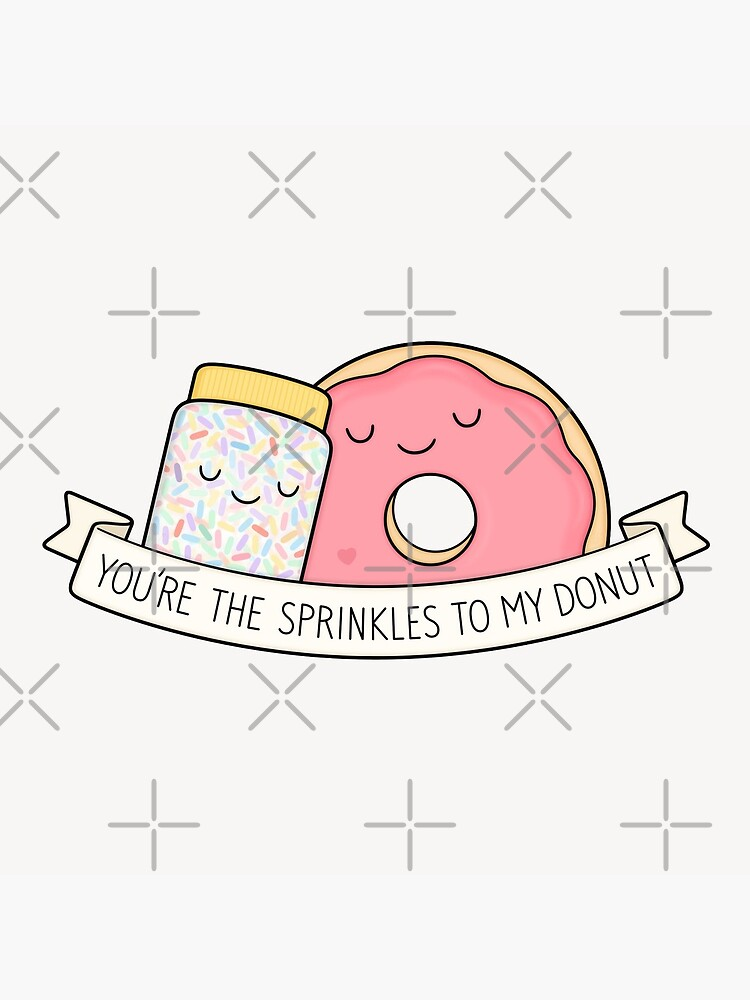 You're the sprinkles to my donut by kimvervuurt