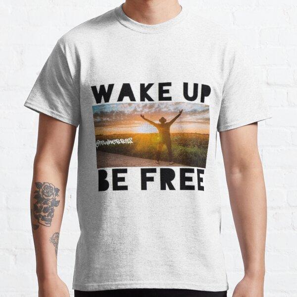 Wake Up!! Be Free!! Truth T-Shirts!! @realness112 #WakeUp Classic T-Shirt