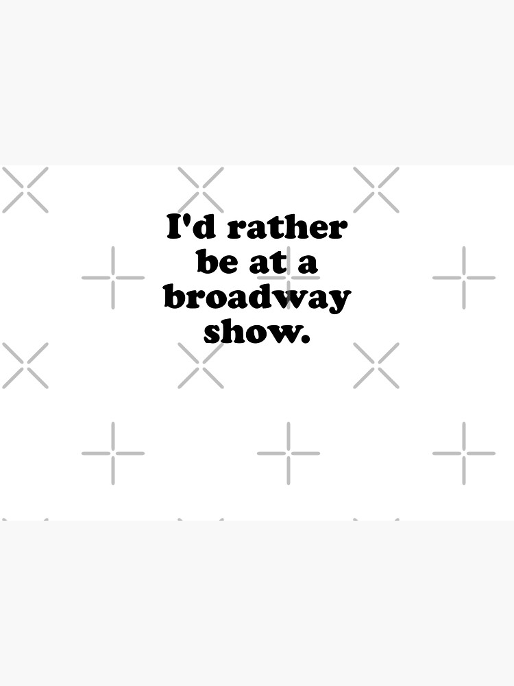 I'd rather be at a broadway show. by MadEDesigns