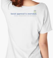 Social approval is overrated. Women's Relaxed Fit T-Shirt