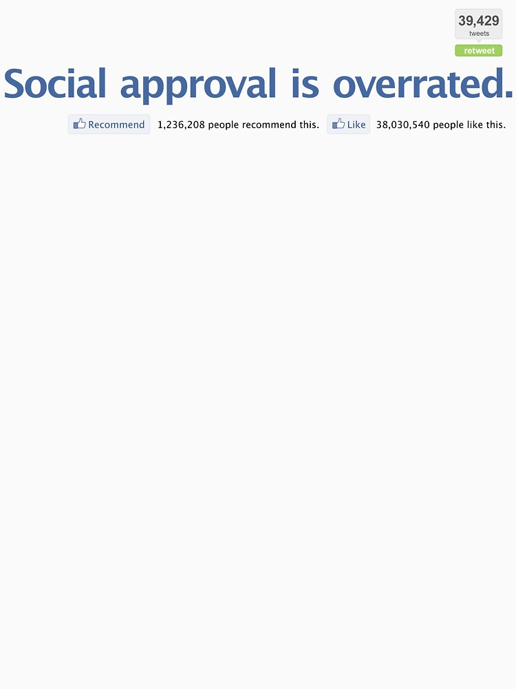Social approval is overrated. by animo