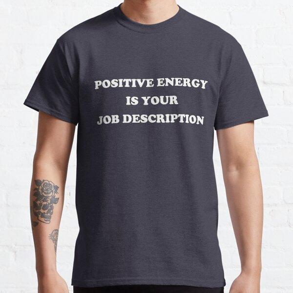Positive Energy Is Your Job Description Classic T-Shirt