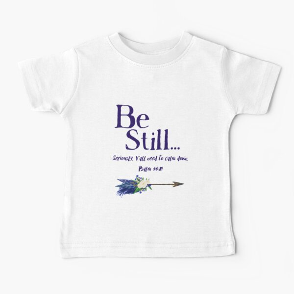 Be Still: Seriously, Y' all Need to Calm Down Psalm 46:10 by Jami Amerine Baby T-Shirt