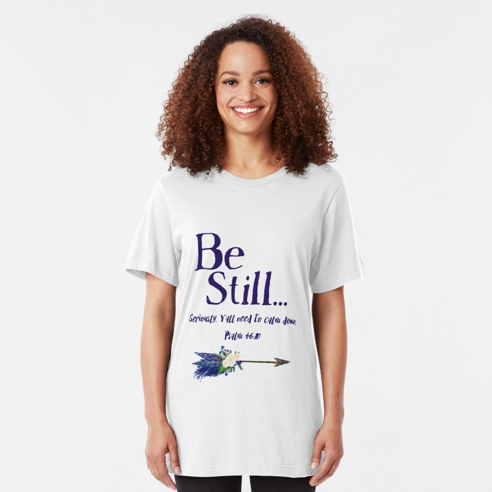 Be Still: Seriously, Y' all Need to Calm Down Psalm 46:10 by Jami Amerine Slim Fit T-Shirt